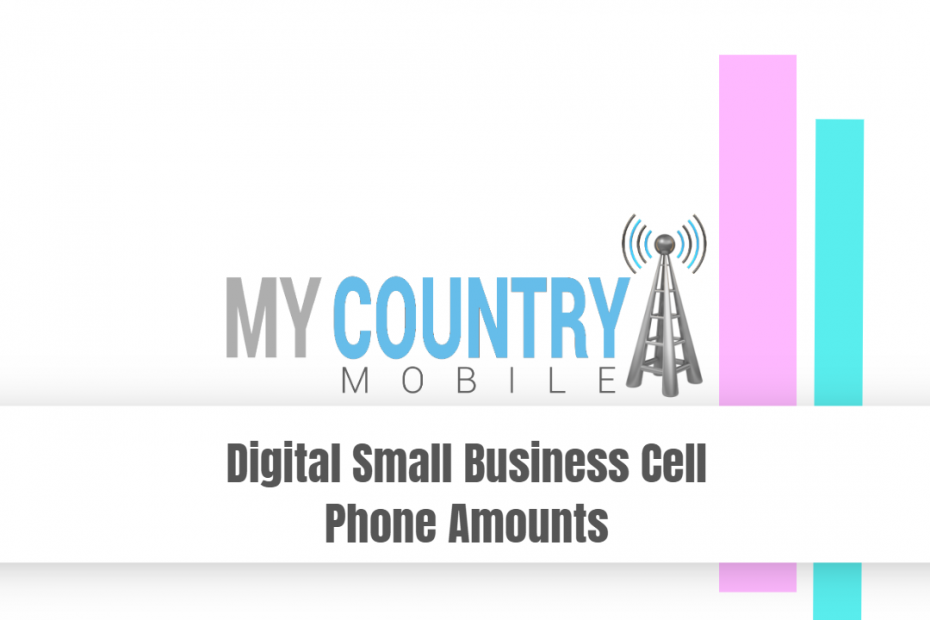 Digital Small Business Cell Phone Amounts - My Country Mobile