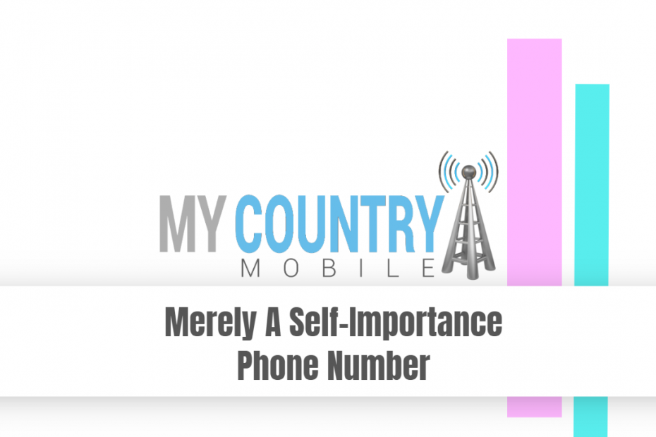 Merely A Self-Importance Phone Number - My Country Mobile