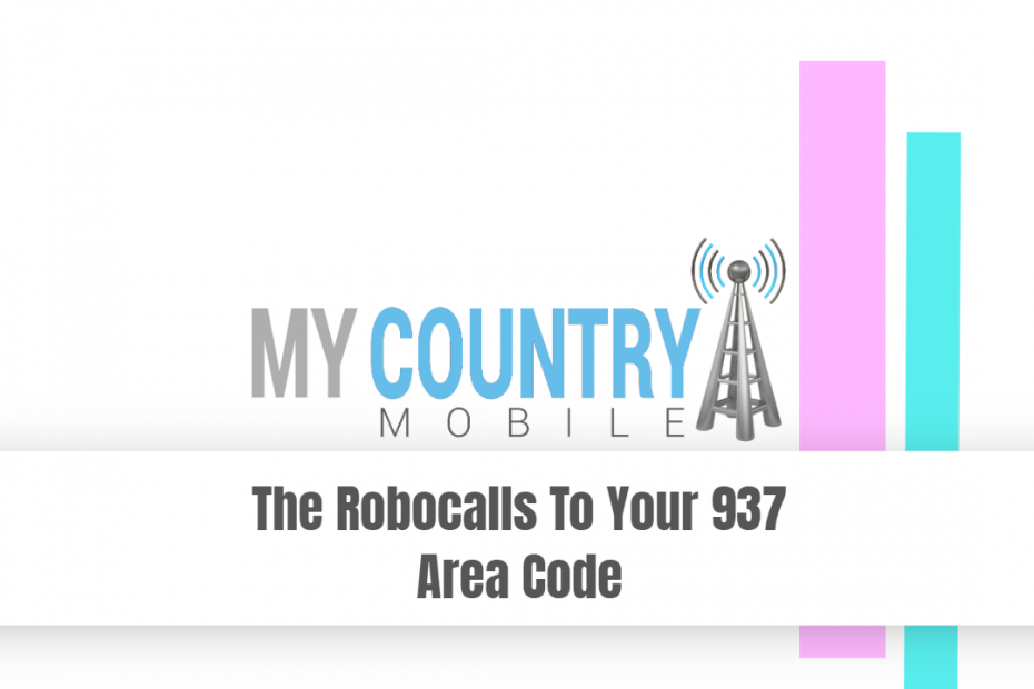 The Robocalls To Your 937 Area Code - My Country Mobile