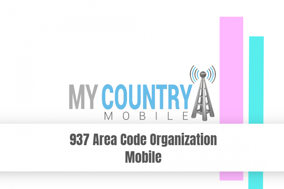 937 Area Code Organization Mobile - My Country Mobile
